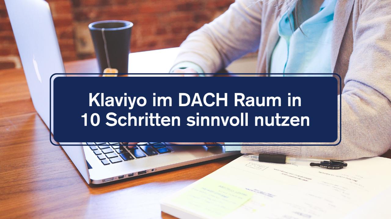 Read more about the article Klaviyo im DACH Raum in 10 Schritten sinnvoll nutzen
